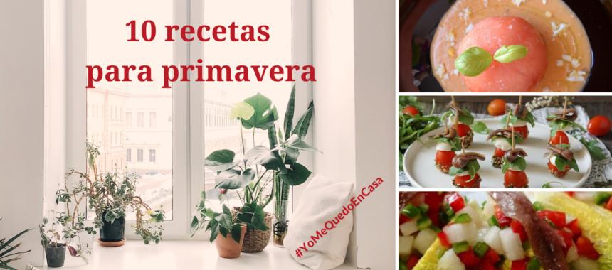#YoMeQuedoEnCasa con 10 recetas para primavera