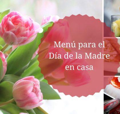 Ideas de menú para celebrar el Día de la Madre en casa
