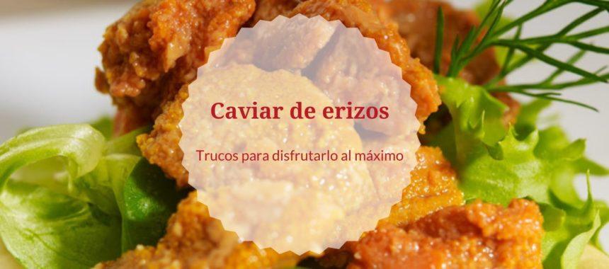 Caviar de erizos: ¡descubre todos sus secretos para disfrutarlo al máximo!