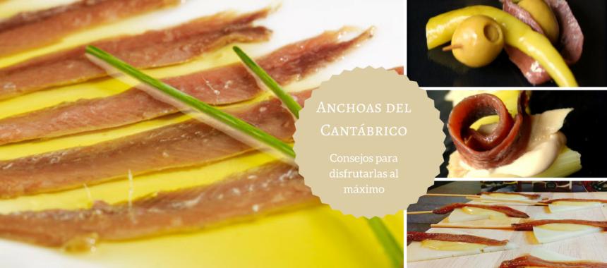 Filetes de anchoas del Cantábrico: consejos para disfrutarlas al máximo